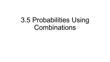 3.5 Probabilities Using Combinations. Scratch Tickets What is your probability of winning grand prize? Numbers are 1-25 5 are picked Order of picking.