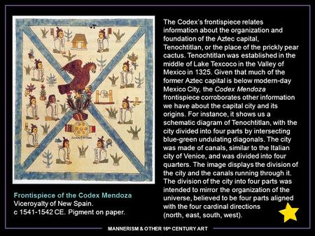 MANNERISM & OTHER 16 th CENTURY ART The Codex's frontispiece relates information about the organization and foundation of the Aztec capital, Tenochtitlan,