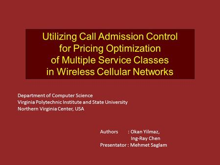 Utilizing Call Admission Control for Pricing Optimization of Multiple Service Classes in Wireless Cellular Networks Authors : Okan Yilmaz, Ing-Ray Chen.