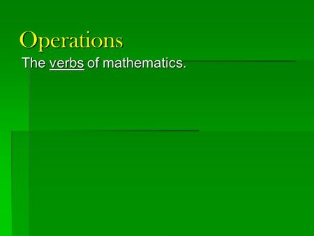Operations The verbs of mathematics.. Subtraction Same as: adding a negative number. 4 - 3 = 4 + (-3)