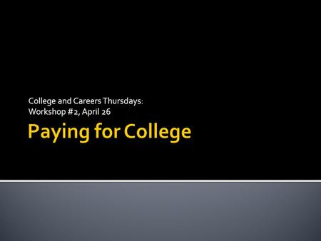 College and Careers Thursdays: Workshop #2, April 26.