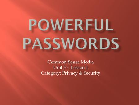 Common Sense Media Unit 3 – Lesson 1 Category: Privacy & Security.