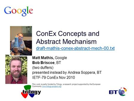 ConEx Concepts and Abstract Mechanism draft-mathis-conex-abstract-mech-00.txt draft-mathis-conex-abstract-mech-00.txt Matt Mathis, Google Bob Briscoe,
