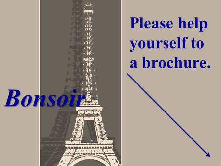 Bonsoir Please help yourself to a brochure.. Please indicate the following on index card: Your name Your child's name Any information concerning your.