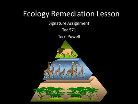 Ecology Remediation Lesson Signature Assignment Tec 571 Terri Powell.