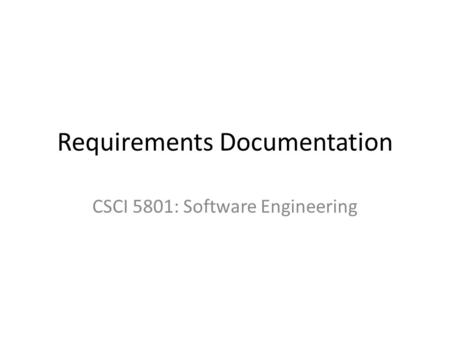 Requirements Documentation CSCI 5801: Software Engineering.