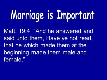 "Matt. 19:4 ""And he answered and said unto them, Have ye not read, that he which made them at the beginning made them male and female,"""