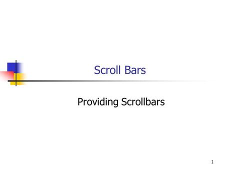 1 Scroll Bars Providing Scrollbars. 2 Objectives You will be able to: Use Windows Graphics to display tabular information on a Windows form. Add graphics.