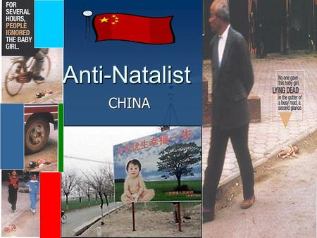 Anti-Natalist CHINA. World Population Trends October 12th 1999 World Population reaches 6 Billion 2050 Estimated Projections: 7.3- 10.7 Billion.