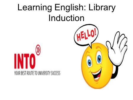 Learning English: Library Induction Library 2 nd floor.