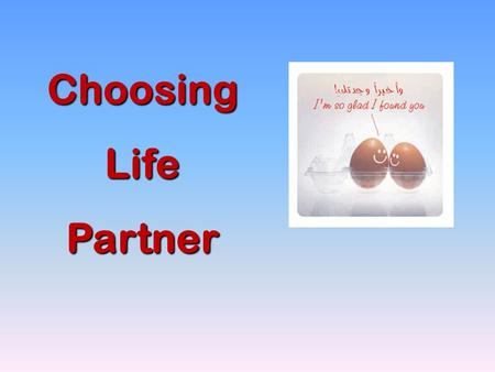 Choosing Life Partner. Marriage is honorable among all – Heb 13:4 Not only for believers, but for unbelievers too.