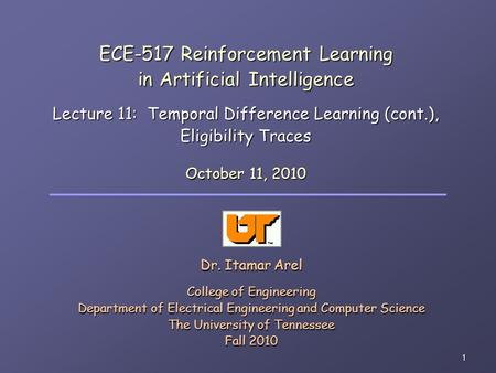 1 ECE-517 Reinforcement Learning in Artificial Intelligence Lecture 11: Temporal Difference Learning (cont.), Eligibility Traces Dr. Itamar Arel College.