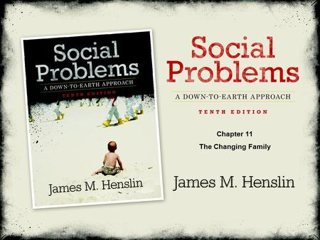Social Problems: A Down-To-Earth Approach, Tenth Edition by James M. Henslin ©2011 Pearson Education, Inc. All rights reserved Chapter 11 The Changing.