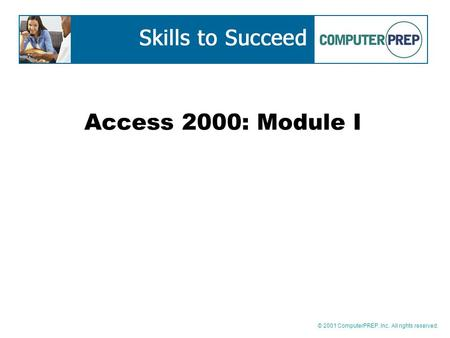 © 2001 ComputerPREP, Inc. All rights reserved. Access 2000: Module I.