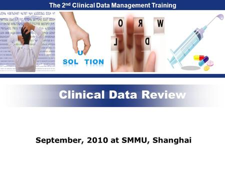 The 2 nd Clinical Data Management Training Clinical Data Review September, 2010 at SMMU, Shanghai.