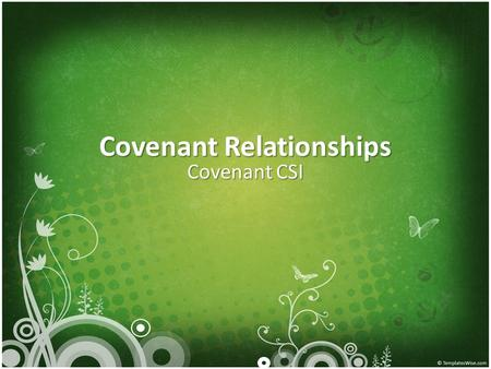 Covenant Relationships Covenant CSI. Review Covenant relationships form the basis for all other human relationships Covenant relationships form the basis.