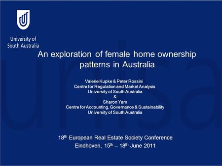 An exploration of female home ownership patterns in Australia 18 th European Real Estate Society Conference Eindhoven, 15 th – 18 th June 2011 Valerie.