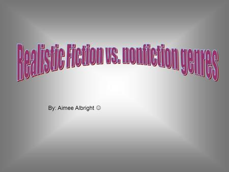 By: Aimee Albright. What's the difference between realistic fiction and nonfiction? -Realistic fiction contains real ideas that could inevitably happen.