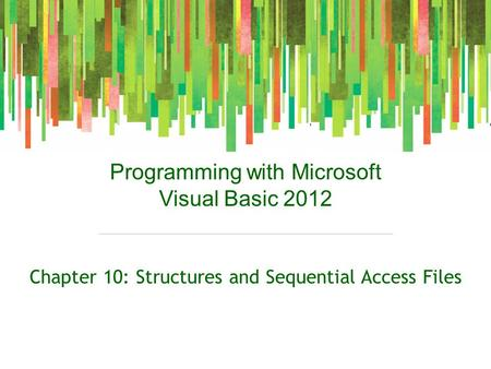 Programming with Microsoft Visual Basic 2012 Chapter 10: Structures and Sequential Access Files.