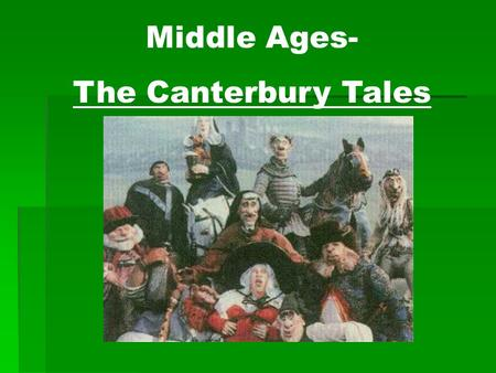Middle Ages- The Canterbury Tales. The Medieval Period  The period historically begins with the Norman conquest of 1066.  The Normans were superb soldiers,