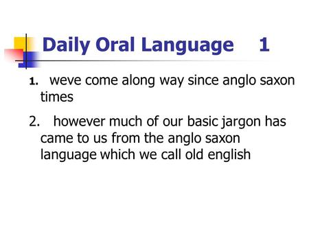 Daily Oral Language	1 weve come along way since anglo saxon times