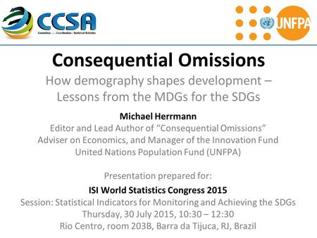 "Consequential Omissions How demography shapes development – Lessons from the MDGs for the SDGs Michael Herrmann Editor and Lead Author of ""Consequential."