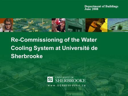 Re-Commissioning of the Water Cooling System at Université de Sherbrooke Department of Buildings June 2008.