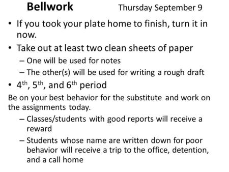 Bellwork Thursday September 9 If you took your plate home to finish, turn it in now. Take out at least two clean sheets of paper – One will be used for.