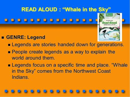 "READ ALOUD : ""Whale in the Sky"" READ ALOUD : ""Whale in the Sky"" GENRE: Legend GENRE: Legend Legends are stories handed down for generations. Legends are."