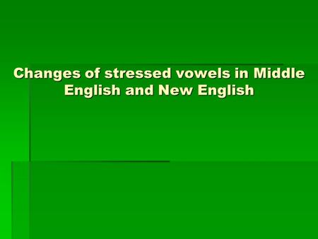 Changes of stressed vowels in Middle English and New English.