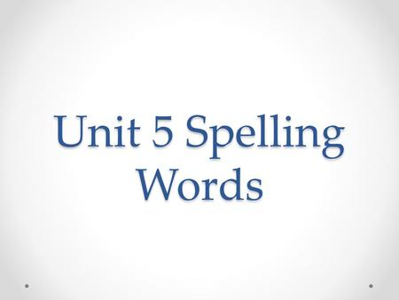 Unit 5 Spelling Words. Compound Words Airplane Daytime Birthday Daylight Hairdo Notebook Birdhouse Barefoot Headlight Sometime Someone Newspaper Sidewalks.