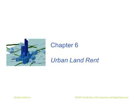 McGraw-Hill/Irwin ©2009 The McGraw-Hill Companies, All Rights Reserved Chapter 6 Urban Land Rent.