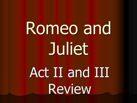 Romeo and Juliet Act II and III Review. Character Identification Wants to end the Capulet/Montague feud Wants to end the Capulet/Montague feud.