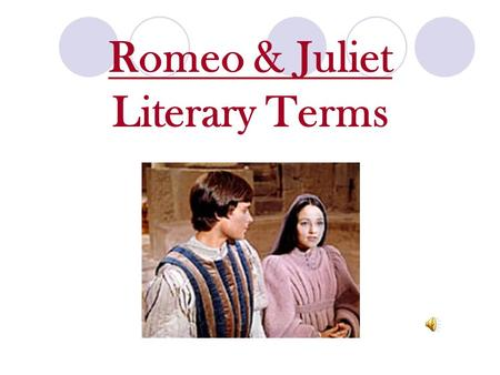 Romeo & Juliet Literary Terms Drama a story written to be performed by actors.