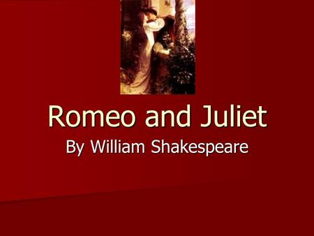 Romeo and Juliet By William Shakespeare. Universal Themes: Love overcomes hatred & prejudice. Love overcomes hatred & prejudice. Family Rivalry Family.