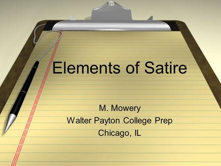 Elements of Satire M. Mowery Walter Payton College Prep Chicago, IL.