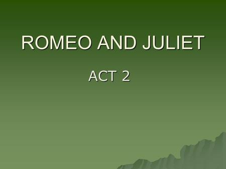 ROMEO AND JULIET ACT 2 CUNNING  Adj-shrewd, sneaky, crafty VILE  ADJ-worthless.
