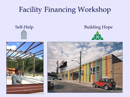 Facility Financing Workshop Self-HelpBuilding Hope.