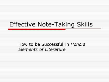 Effective Note-Taking Skills How to be Successful in Honors Elements of Literature.