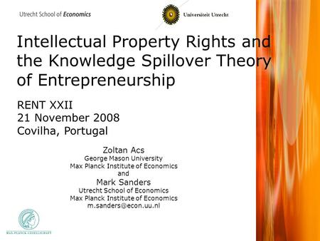 Intellectual Property Rights and the Knowledge Spillover Theory of Entrepreneurship Zoltan Acs George Mason University Max Planck Institute of Economics.
