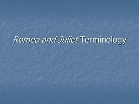 Romeo and Juliet Terminology. Basic Terminology & Review kin/kinsman: family member; relative kin/kinsman: family member; relative foreshadow: a hint.