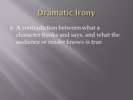  A contradiction between what a character thinks and says, and what the audience or reader knows is true.