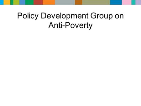 Policy Development Group on Anti-Poverty. Objectives Ensure maximum outcomes for £1M investment Agree targeted and directed activity to deliver best outcomes.