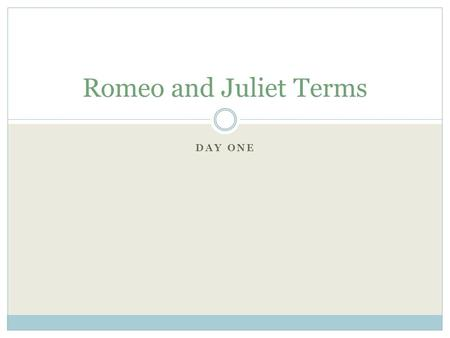 DAY ONE Romeo and Juliet Terms. MONOLOGUE A single character gives a speech