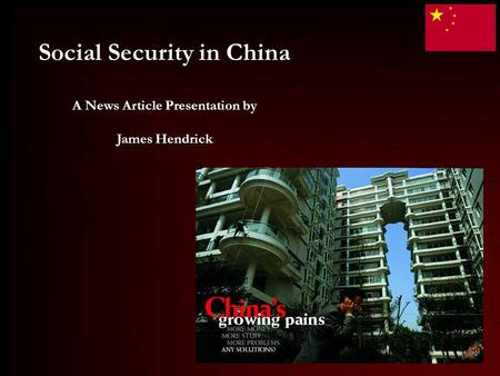 Social Security in China A News Article Presentation by James Hendrick Social Security in China A News Article Presentation by James Hendrick.