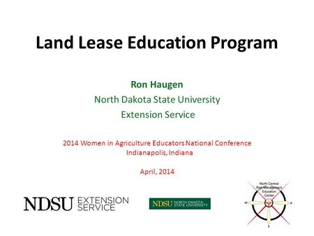 Land Lease Education Program Ron Haugen North Dakota State University Extension Service 2014 Women in Agriculture Educators National Conference Indianapolis,