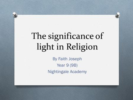 The significance of light in Religion By Faith Joseph Year 9 (9B) Nightingale Academy.