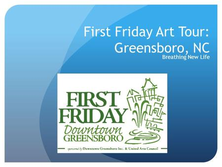 First Friday Art Tour: Greensboro, NC Breathing New Life.