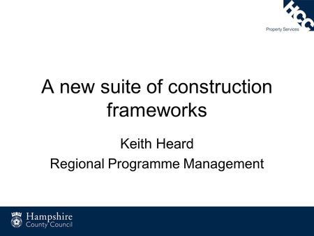 A new suite of construction frameworks Keith Heard Regional Programme Management.