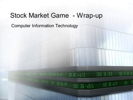 Stock Market Game - Wrap-up Computer Information Technology.